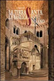 La Basilica di Santo Stefano in Bologna. Un viaggio verso la Terrasanta - Beatrice Borghi - copertina