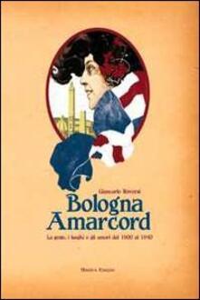 Bologna amarcord. La gente, i luoghi e gli umori dal 1900 al 1940 - Giancarlo Roversi - copertina
