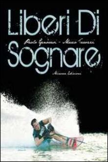 Liberi di sognare - Paolo Genovesi,Marco Tarozzi - copertina