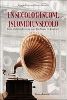 Un secolo di suoni, i suoni di un secolo. Verso lIstituto centrale per i beni sonori e audiovisivi. Con CD-ROM.pdf