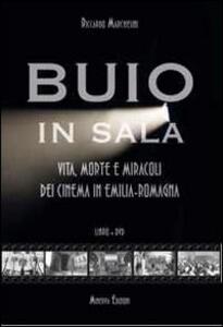 Buio in sala. Vita, morte e miracoli dei cinema in Emilia-Romagna. Con DVD - Riccardo Marchesini - copertina