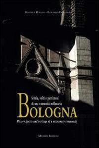 Bologna. Storia, volti e patrimoni di una comunità millenaria. Ediz. italiana e inglese