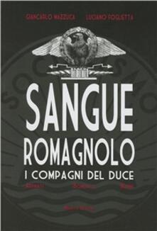 Sangue romagnolo. I compagni del duce - Giancarlo Mazzuca,Luciano Foglietta - copertina