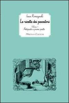 Le ricette dei pescatori. Vol. 1: Antipasti e primi piatti. - Ivan Romagnoli - copertina
