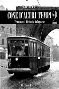 Cose d'altri tempi. Frammenti di storia bolognese. Vol. 2