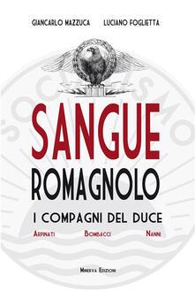 Sangue romagnolo. I compagni del duce - Luciano Foglietta,Giancarlo Mazzuca - ebook