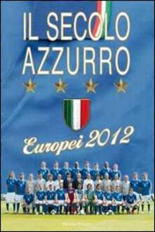 Parcoarenas.it Il secolo azzurro. Europei 2012. Con poster Image