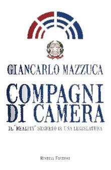 Compagni di camera. Il «reality» segreto di una legislatura - Giancarlo Mazzuca - copertina