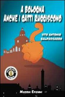 A Bologna anche i gatti ruggiscono - Vito A. Baldassarro - copertina