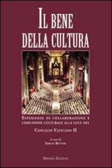 Il bene della cultura. Esperienze di collaborazione e comunione culturale alla luce del Concilio Vatincano II - copertina
