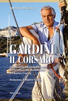 Grandtoureventi.it Gardini il corsaro. Storia della dynasty Ferruzzi: da Serafino alla Montedison e a Enrico Cuccia Image