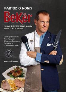 Bekér. Chiunque può essere bravo in cucina purché ci metta passione. Con DVD - Fabrizio Nonis - copertina