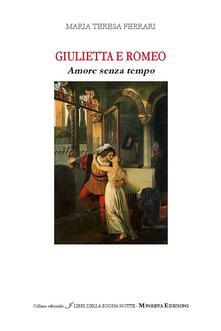 Giulietta e Romeo. Amore senza tempo - M. Teresa Ferrari - copertina