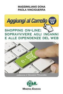 Aggiungi al carrello. Shopping on-line. Sopravvivere agli inganni e alle dipendenze del web - Massimiliano Dona,Paola Vinciguerra - ebook