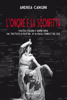L' onore e la sconfitta. Politica italiana e guerre perse dal Trattato di pace del '47 al Fiscal compact del 2012 - Andrea Cangini - copertina