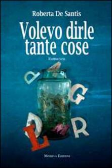 Volevo dirle tante cose - Roberta De Santis - copertina