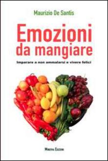 Emozioni da mangiare. Imparare a non ammalarsi e vivere felici - Maurizio De Santis - copertina
