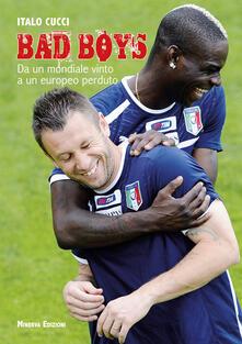 Bad boys. Da un Mondiale vinto a un Europeo perso - Italo Cucci - ebook