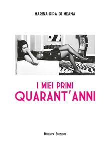 I miei primi quarant'anni - Marina Ripa di Meana - ebook