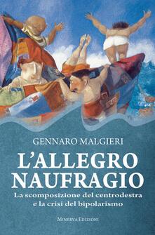 L' allegro naufragio. La scomposizione del centrodestra e la crisi del bipolarismo - Gennaro Malgieri - ebook