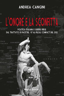 L' onore e la sconfitta. Politica italiana e guerre perse dal Trattato di pace del '47 al Fiscal compact del 2012 - Andrea Cangini - ebook