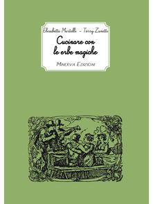 Cucinare con le erbe magiche - Elisabetta Martelli,Terry Zanetti - ebook