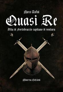 Quasi re. Le vicende di Fortebraccio capitano di ventura - Marco Rufini - ebook