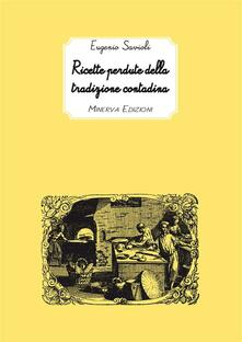 Ricette perdute della tradizione contadina - Eugenio Savioli - ebook
