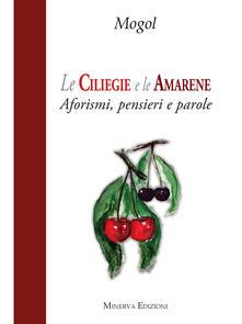 Le ciliegie e le amarene. Aforismi, pensieri e parole - Mogol - ebook