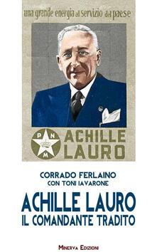 Achille Lauro. Il comandante tradito - Corrado Ferlaino,Toni Iavarone - copertina