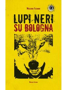 Lupi neri su Bologna - Massimo Fagnoni - ebook