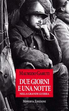 Due gioni e una notte nella grande guerra - Maurizio Garuti - copertina