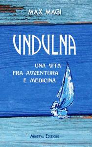 Undulna. Una vita fra avventura e medicina - Max Magi - copertina