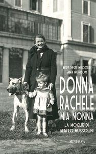 Libro Donna Rachele mia nonna. La moglie di Benito Mussolini Edda Negri Mussolini , Emma Moriconi