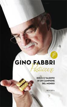 Gino Fabbri pasticcere. Dolci e talento di un campione del mondo - Gino Fabbri - copertina