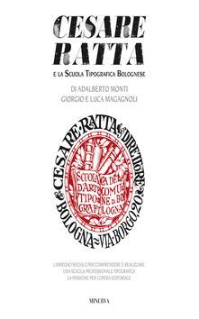 Cesare Ratta e la scuola tipografica bolognese - Adalberto Monti,Giorgio Magagnoli,Luca Magagnoli - copertina