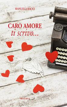 Caro amore, ti scrivo... - Manuela Racci - copertina