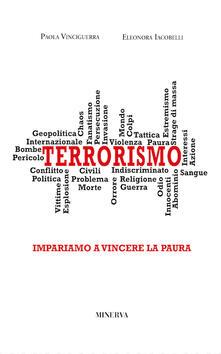 Terrorismo. Impariamo a vincere la paura - Paola Vinciguerra,Eleonora Iacobelli - copertina