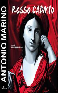 Antonio Marino. Rosso Cadmio. Catalogo della mostra (Bologna, 16 giugno-2 luglio 2016)
