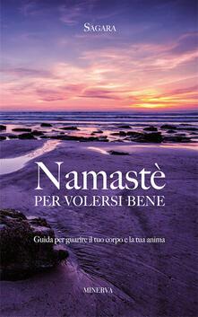 Namastè per volersi bene. Guida per guarire il tuo corpo e la tua anima - Sagara - copertina