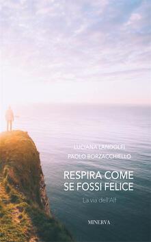 Respira come se fossi felice. La via dell'Alf - Luciana Landolfi,Paolo Borzacchiello - copertina