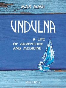 Undulna. A life of adventure and medicine