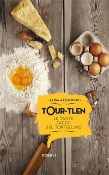 Tour-tlen. Le tante facce del tortellino - Elisa Azzimondi - copertina