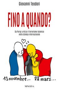 Libro Fino a quando? Da Parigi a Nizza il terrorismo islamico nella stampa internazionale Giovanni Teodori