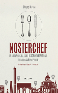 Libro NosterChef. La buona cucina in 101 ristoranti e trattorie di Bologna e provincia Mauro Bassini