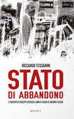 Libro Stato di abbandono. Il racconto di Giuseppe Costanza: uomo di fiducia di Giovanni Falcone Riccardo Tessarini