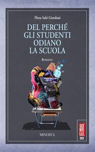 Del perché gli studenti odiano la scuola - Flora Saki Giordani - copertina