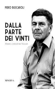 Dalla parte dei vinti. Memorie e verità del mio Novecento. Ediz. speciale - Piero Buscaroli - copertina
