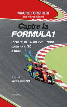 Capire la Formula 1. I segreti della sua evoluzione dagli anni '60 a oggi - Mauro Forghieri,Marco Giachi - copertina