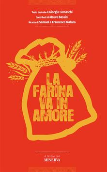 La farina va in amore - Giorgio Comaschi,Mauro Bassini,Samuel Mafaro - copertina